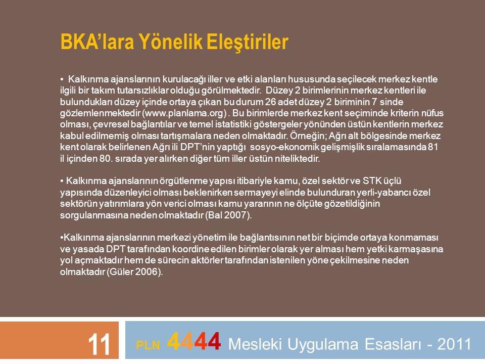 11 PLN 4444 Mesleki Uygulama Esasları - 2011 BKA'lara Yönelik Eleştiriler • Kalkınma ajanslarının kurulacağı iller ve etki alanları hususunda seçilece
