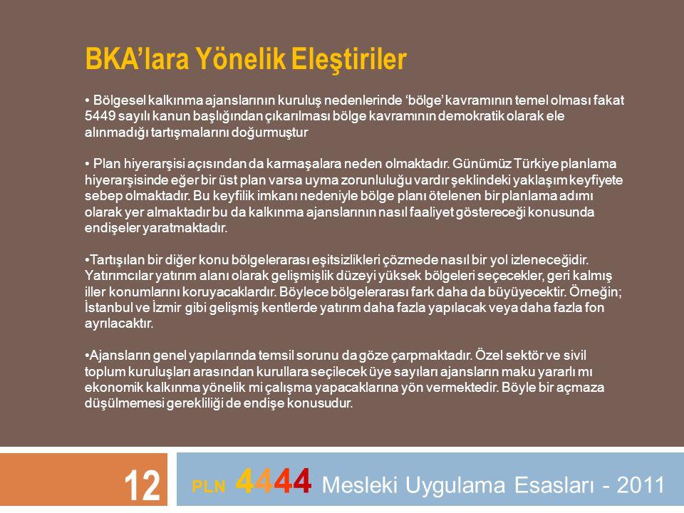12 PLN 4444 Mesleki Uygulama Esasları - 2011 BKA'lara Yönelik Eleştiriler • Bölgesel kalkınma ajanslarının kuruluş nedenlerinde 'bölge' kavramının tem