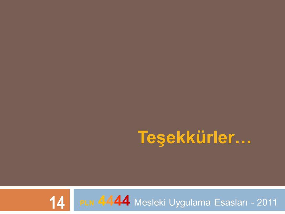 Teşekkürler… 14 PLN 4444 Mesleki Uygulama Esasları - 2011