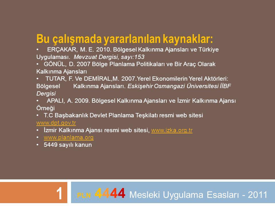 Bu çalışmada yararlanılan kaynaklar: • ERÇAKAR, M. E. 2010. Bölgesel Kalkınma Ajansları ve Türkiye Uygulaması. Mevzuat Dergisi, sayı:153 • GÖNÜL, D. 2