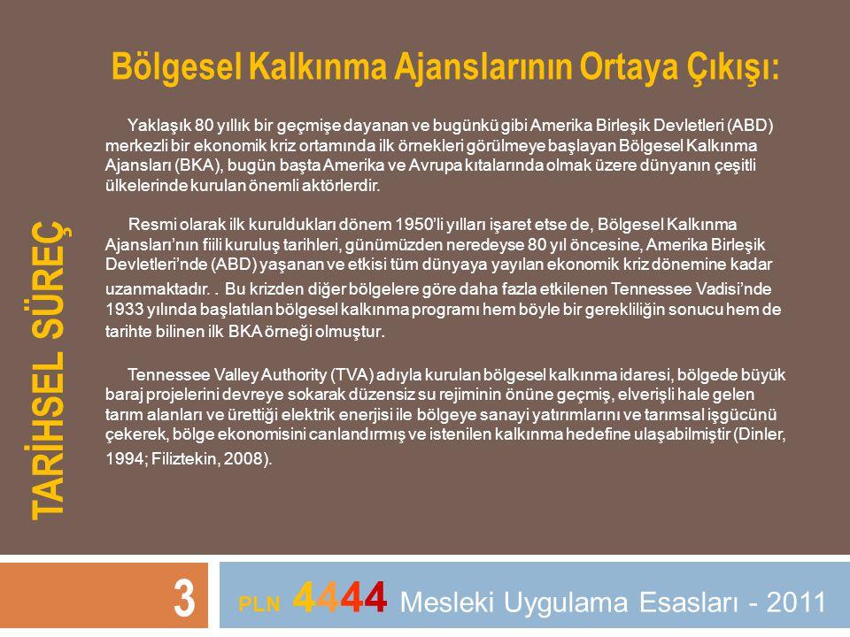 TARİHSEL SÜREÇ 3 PLN 4444 Mesleki Uygulama Esasları - 2011 Bölgesel Kalkınma Ajanslarının Ortaya Çıkışı: Yaklaşık 80 yıllık bir geçmişe dayanan ve bug