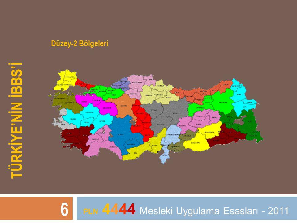 TÜRKİYE'NİN İBBS'İ 6 PLN 4444 Mesleki Uygulama Esasları - 2011 Düzey-2 Bölgeleri