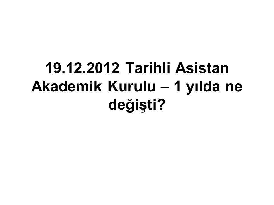 19.12.2012 Tarihli Asistan Akademik Kurulu – 1 yılda ne değişti