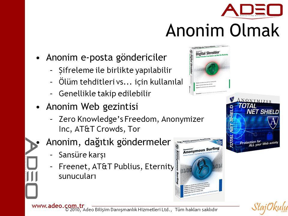 © 2010, Adeo Bilişim Danışmanlık Hizmetleri Ltd., Tüm hakları saklıdır www.adeo.com.tr Anonim Olmak •Anonim e-posta göndericiler –Şifreleme ile birlikte yapılabilir –Ölüm tehditleri vs...