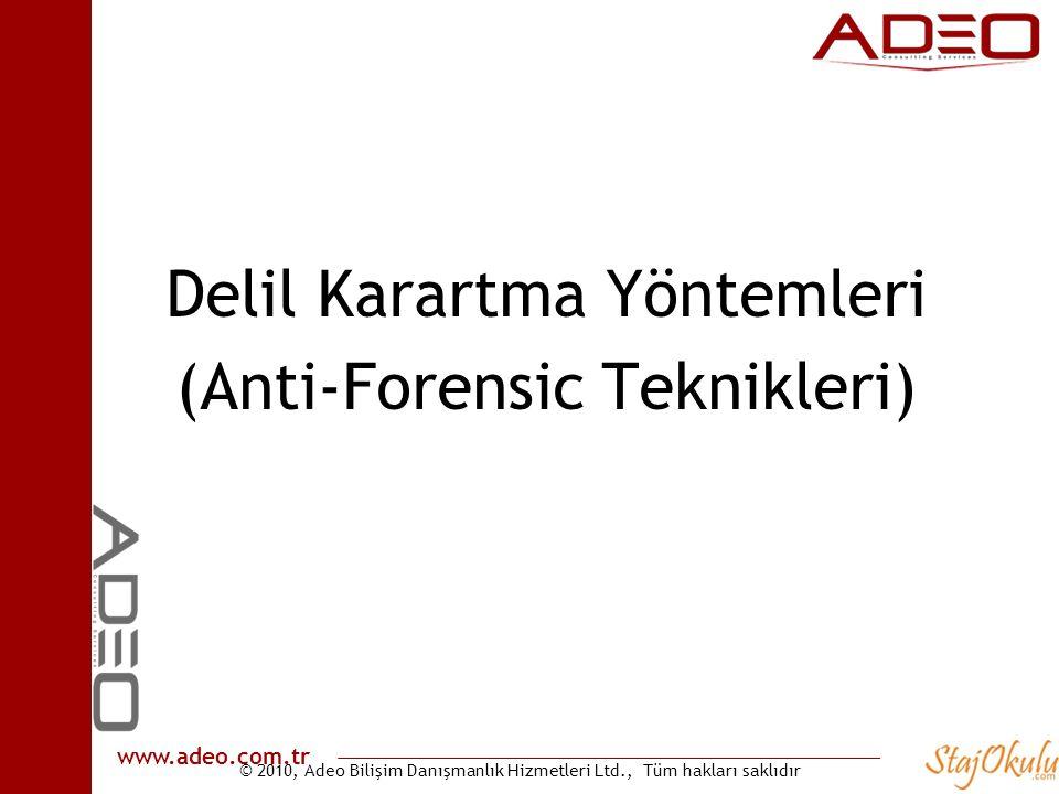 © 2010, Adeo Bilişim Danışmanlık Hizmetleri Ltd., Tüm hakları saklıdır www.adeo.com.tr Delil Karartma Yöntemleri (Anti-Forensic Teknikleri)