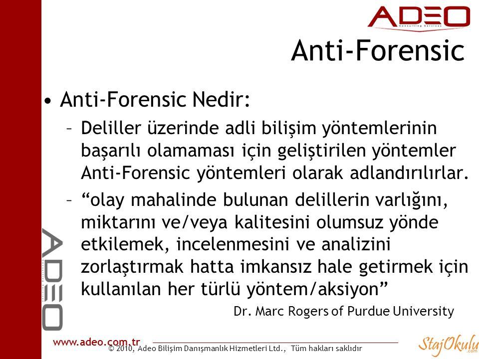 © 2010, Adeo Bilişim Danışmanlık Hizmetleri Ltd., Tüm hakları saklıdır www.adeo.com.tr Anti-Forensic •Anti-Forensic Nedir: –Deliller üzerinde adli bilişim yöntemlerinin başarılı olamaması için geliştirilen yöntemler Anti-Forensic yöntemleri olarak adlandırılırlar.