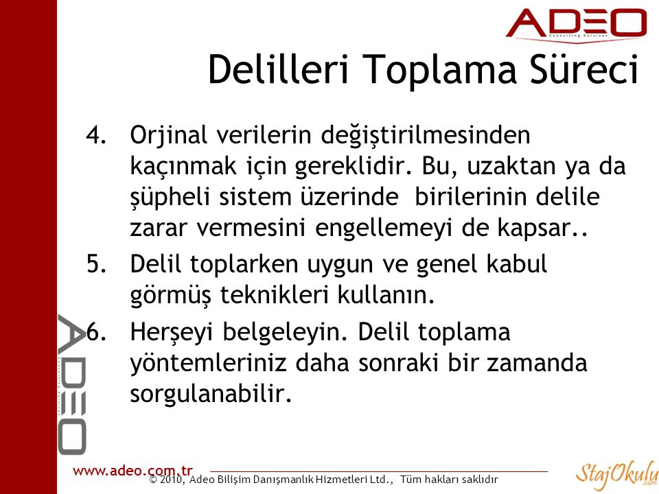 © 2010, Adeo Bilişim Danışmanlık Hizmetleri Ltd., Tüm hakları saklıdır www.adeo.com.tr Delilleri Toplama Süreci 4.Orjinal verilerin değiştirilmesinden