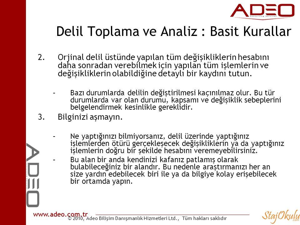 © 2010, Adeo Bilişim Danışmanlık Hizmetleri Ltd., Tüm hakları saklıdır www.adeo.com.tr Delil Toplama ve Analiz : Basit Kurallar 2.Orjinal delil üstünd