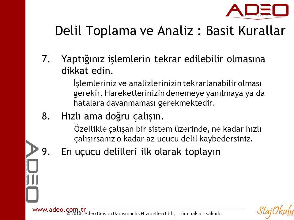 © 2010, Adeo Bilişim Danışmanlık Hizmetleri Ltd., Tüm hakları saklıdır www.adeo.com.tr Delil Toplama ve Analiz : Basit Kurallar 7.Yaptığınız işlemlerin tekrar edilebilir olmasına dikkat edin.