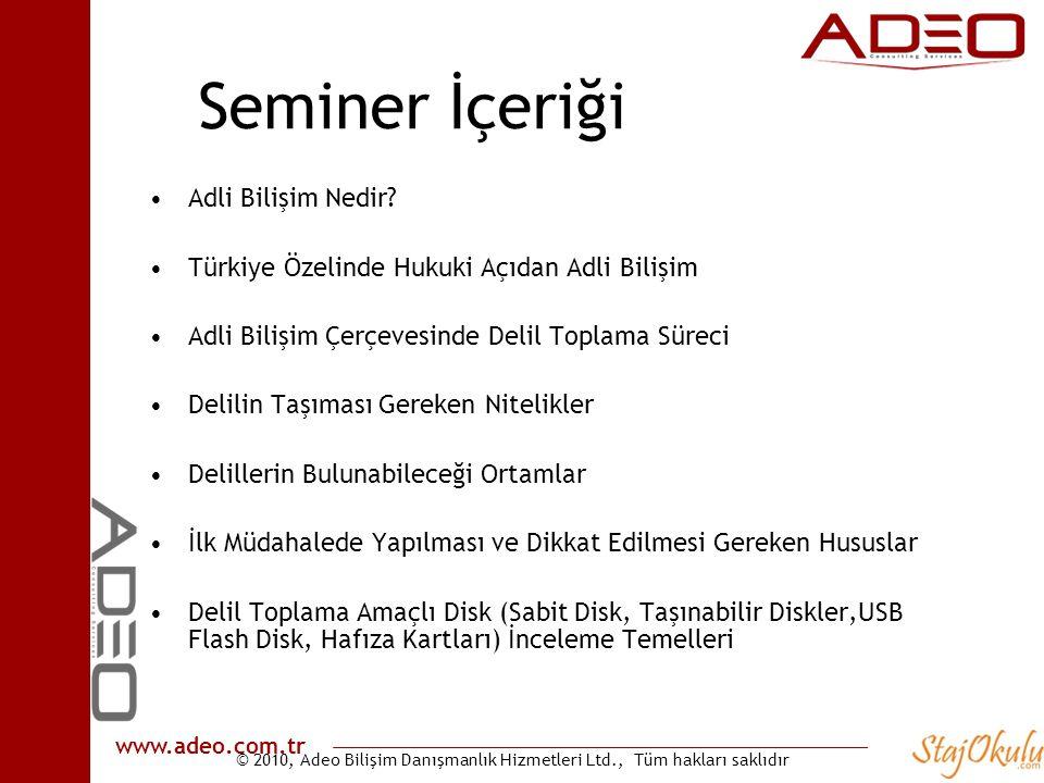 © 2010, Adeo Bilişim Danışmanlık Hizmetleri Ltd., Tüm hakları saklıdır www.adeo.com.tr Seminer İçeriği •Adli Bilişim Nedir? •Türkiye Özelinde Hukuki A