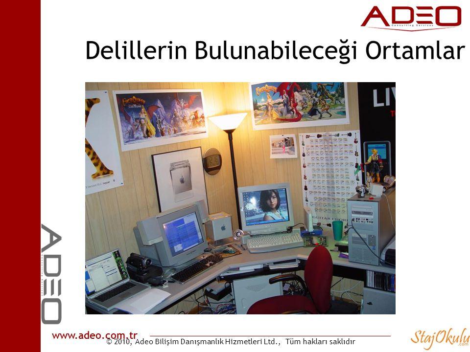 © 2010, Adeo Bilişim Danışmanlık Hizmetleri Ltd., Tüm hakları saklıdır www.adeo.com.tr Delillerin Bulunabileceği Ortamlar