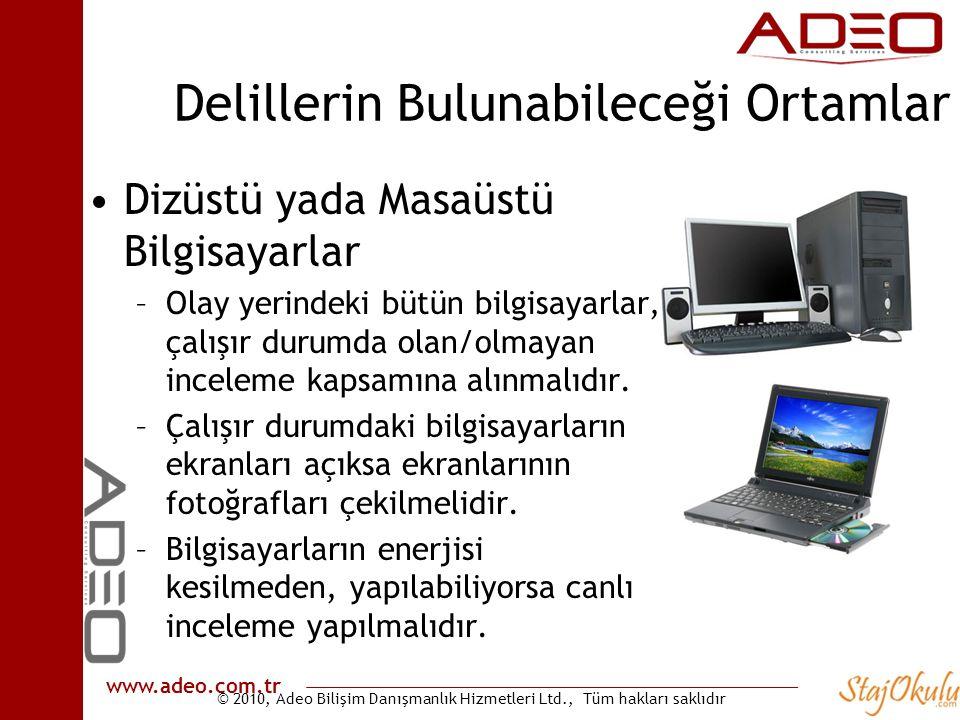 © 2010, Adeo Bilişim Danışmanlık Hizmetleri Ltd., Tüm hakları saklıdır www.adeo.com.tr Delillerin Bulunabileceği Ortamlar •Dizüstü yada Masaüstü Bilgi