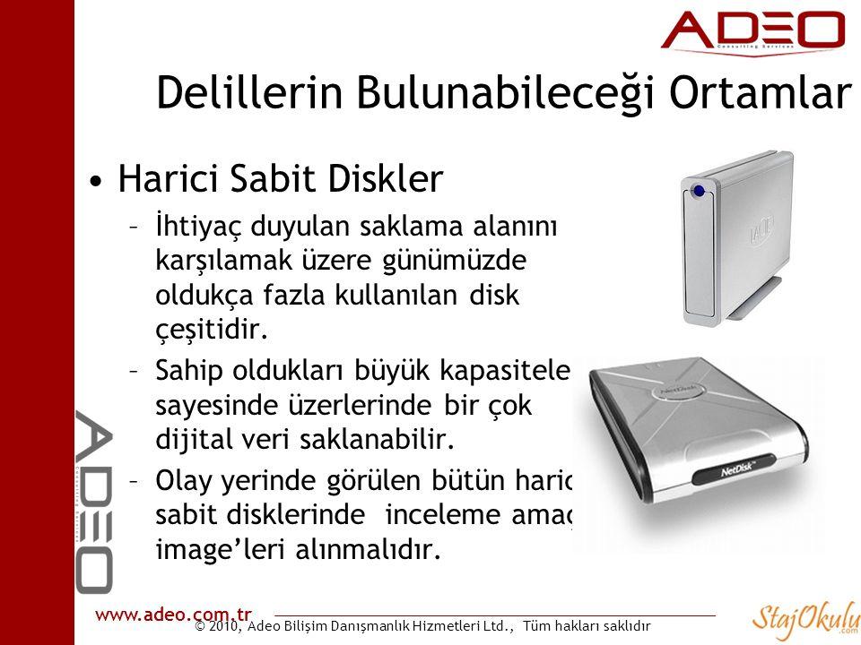 © 2010, Adeo Bilişim Danışmanlık Hizmetleri Ltd., Tüm hakları saklıdır www.adeo.com.tr Delillerin Bulunabileceği Ortamlar •Harici Sabit Diskler –İhtiyaç duyulan saklama alanını karşılamak üzere günümüzde oldukça fazla kullanılan disk çeşitidir.