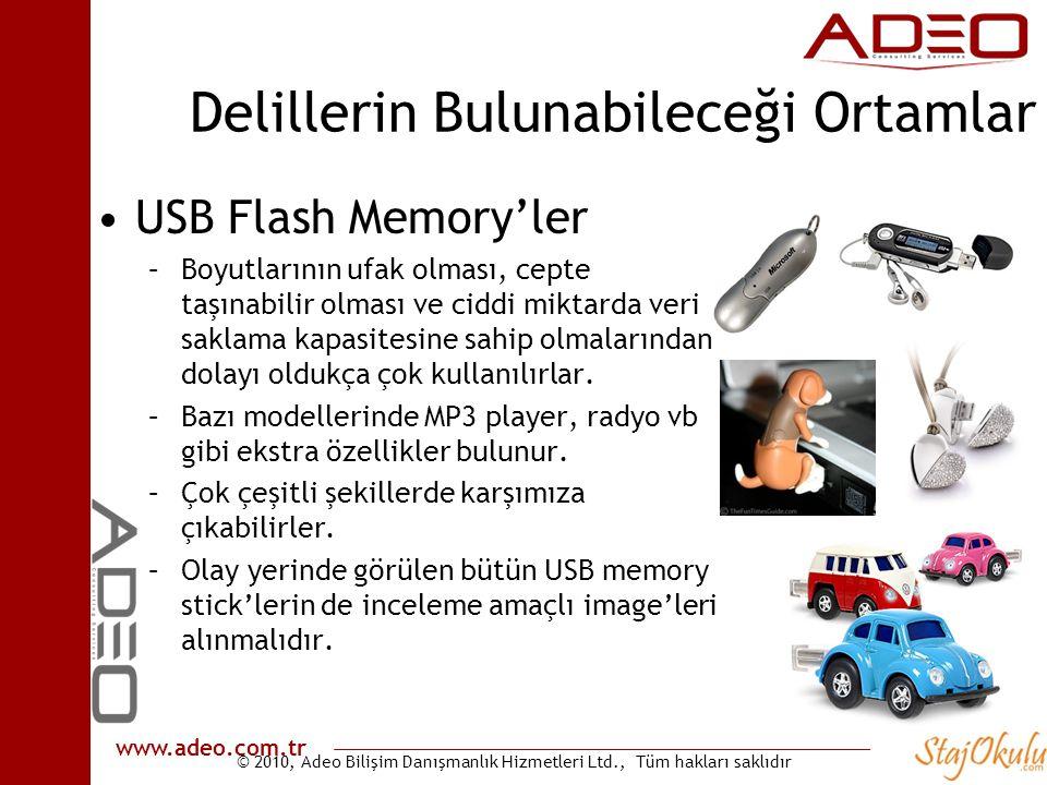 © 2010, Adeo Bilişim Danışmanlık Hizmetleri Ltd., Tüm hakları saklıdır www.adeo.com.tr Delillerin Bulunabileceği Ortamlar •USB Flash Memory'ler –Boyutlarının ufak olması, cepte taşınabilir olması ve ciddi miktarda veri saklama kapasitesine sahip olmalarından dolayı oldukça çok kullanılırlar.