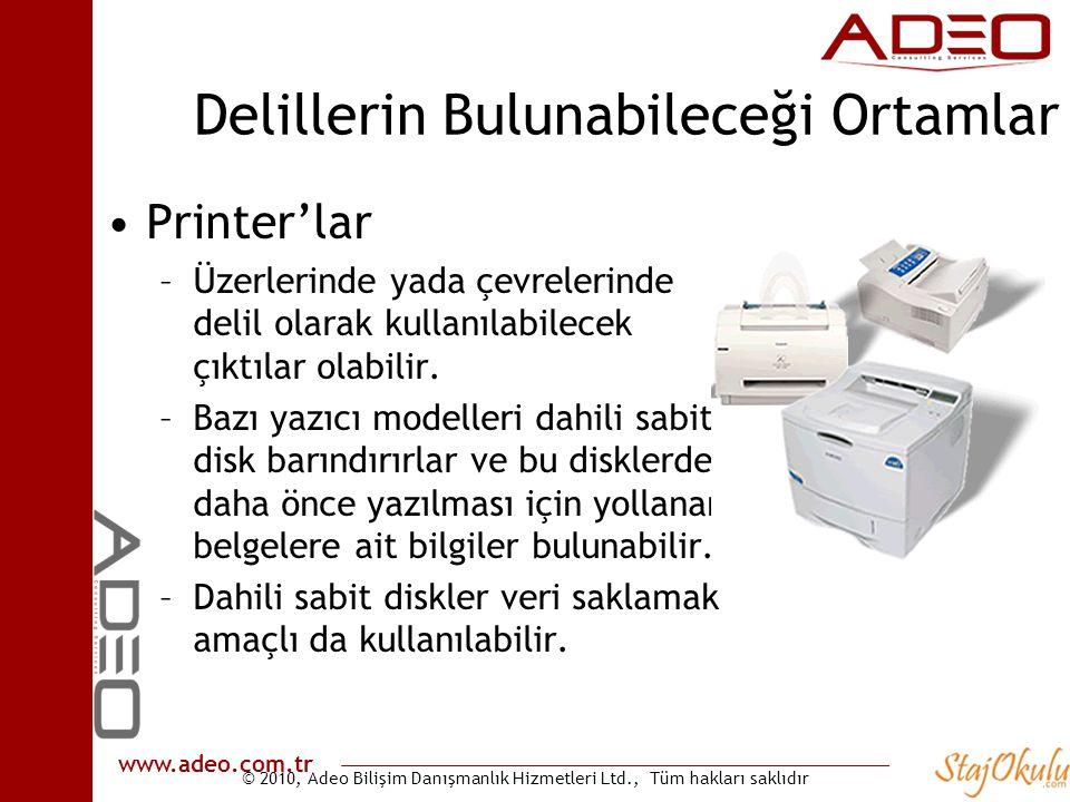 © 2010, Adeo Bilişim Danışmanlık Hizmetleri Ltd., Tüm hakları saklıdır www.adeo.com.tr Delillerin Bulunabileceği Ortamlar •Printer'lar –Üzerlerinde yada çevrelerinde delil olarak kullanılabilecek çıktılar olabilir.