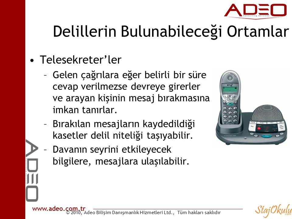 © 2010, Adeo Bilişim Danışmanlık Hizmetleri Ltd., Tüm hakları saklıdır www.adeo.com.tr Delillerin Bulunabileceği Ortamlar •Telesekreter'ler –Gelen çağ