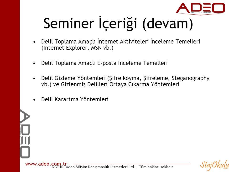 © 2010, Adeo Bilişim Danışmanlık Hizmetleri Ltd., Tüm hakları saklıdır www.adeo.com.tr Seminer İçeriği (devam) •Delil Toplama Amaçlı İnternet Aktivite