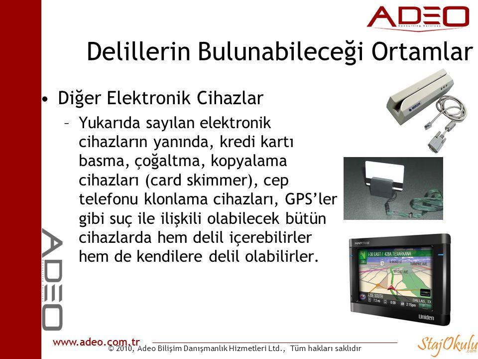 © 2010, Adeo Bilişim Danışmanlık Hizmetleri Ltd., Tüm hakları saklıdır www.adeo.com.tr Delillerin Bulunabileceği Ortamlar •Diğer Elektronik Cihazlar –