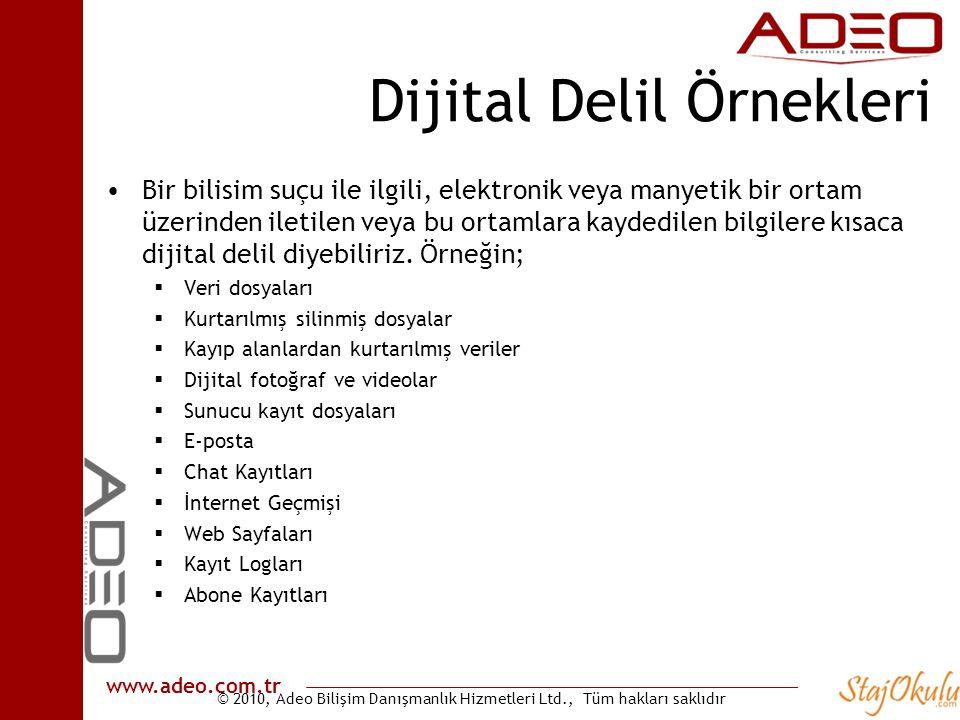 © 2010, Adeo Bilişim Danışmanlık Hizmetleri Ltd., Tüm hakları saklıdır www.adeo.com.tr Dijital Delil Örnekleri •Bir bilisim suçu ile ilgili, elektroni