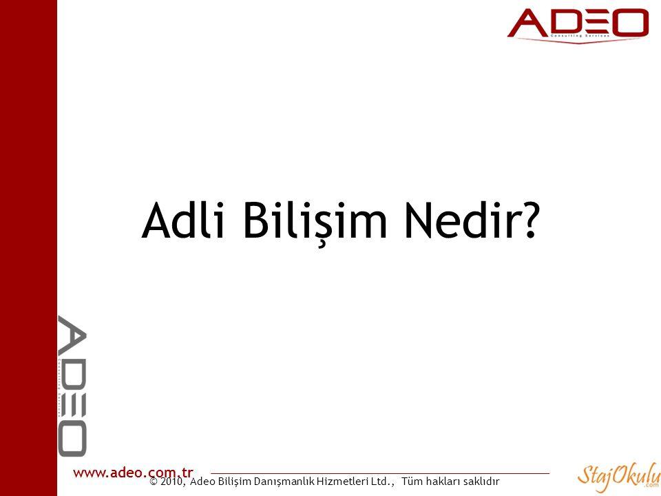© 2010, Adeo Bilişim Danışmanlık Hizmetleri Ltd., Tüm hakları saklıdır www.adeo.com.tr Adli Bilişim Nedir?