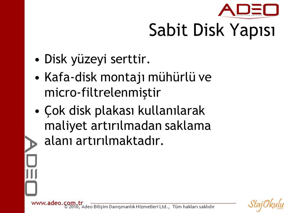 © 2010, Adeo Bilişim Danışmanlık Hizmetleri Ltd., Tüm hakları saklıdır www.adeo.com.tr Sabit Disk Yapısı •Disk yüzeyi serttir. •Kafa-disk montajı mühü