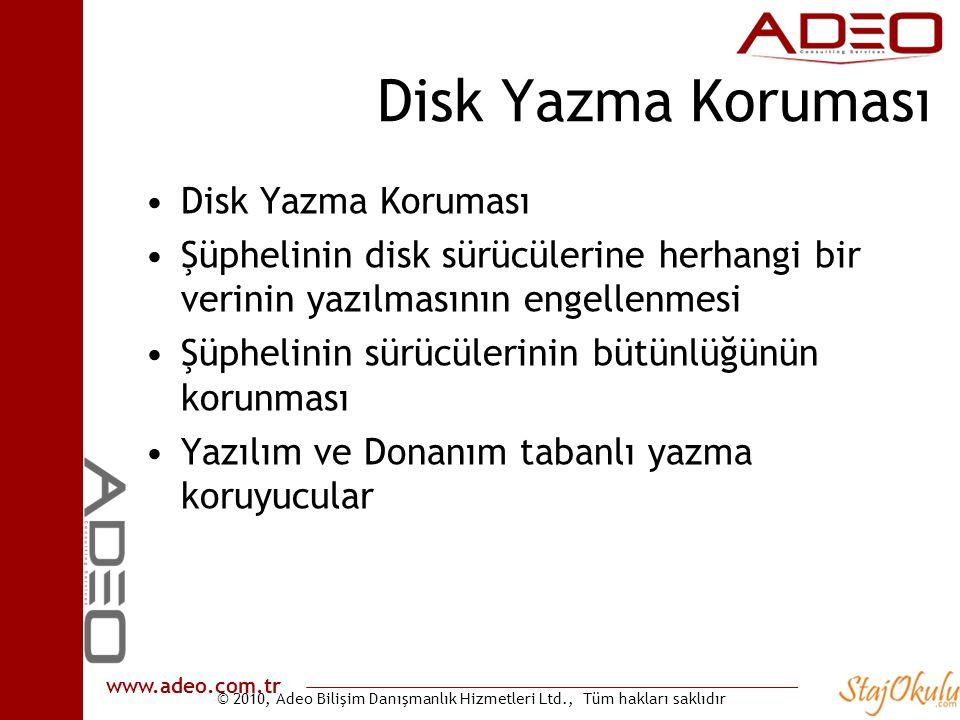© 2010, Adeo Bilişim Danışmanlık Hizmetleri Ltd., Tüm hakları saklıdır www.adeo.com.tr Disk Yazma Koruması •Disk Yazma Koruması •Şüphelinin disk sürüc