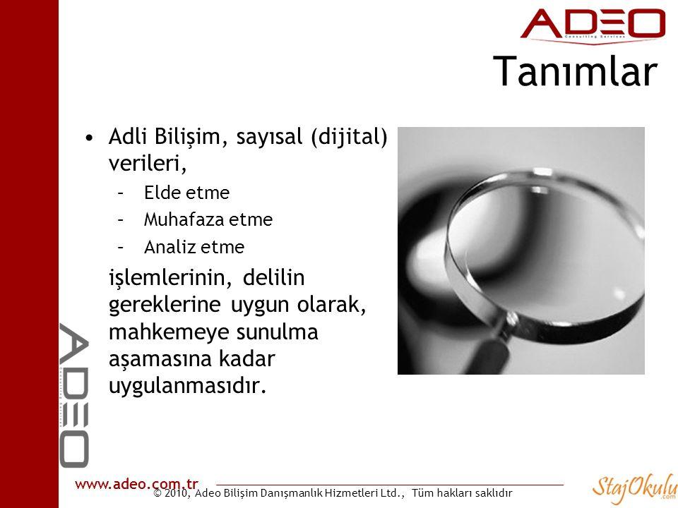 © 2010, Adeo Bilişim Danışmanlık Hizmetleri Ltd., Tüm hakları saklıdır www.adeo.com.tr Tanımlar •Adli Bilişim, sayısal (dijital) verileri, – Elde etme