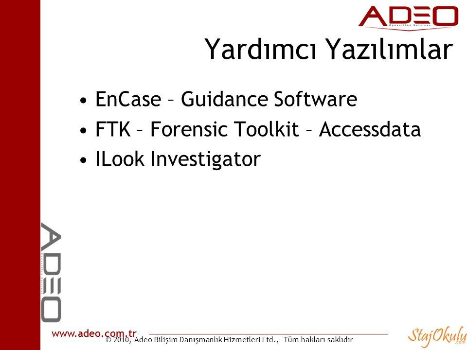 © 2010, Adeo Bilişim Danışmanlık Hizmetleri Ltd., Tüm hakları saklıdır www.adeo.com.tr Yardımcı Yazılımlar •EnCase – Guidance Software •FTK – Forensic Toolkit – Accessdata •ILook Investigator