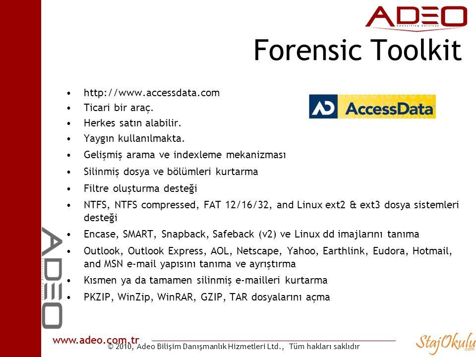 © 2010, Adeo Bilişim Danışmanlık Hizmetleri Ltd., Tüm hakları saklıdır www.adeo.com.tr Forensic Toolkit •http://www.accessdata.com •Ticari bir araç. •