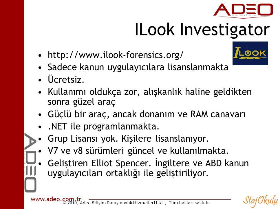© 2010, Adeo Bilişim Danışmanlık Hizmetleri Ltd., Tüm hakları saklıdır www.adeo.com.tr ILook Investigator •http://www.ilook-forensics.org/ •Sadece kanun uygulayıcılara lisanslanmakta •Ücretsiz.