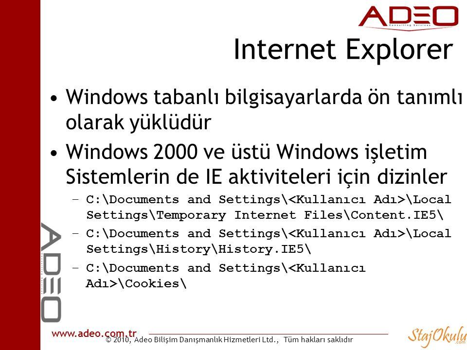 © 2010, Adeo Bilişim Danışmanlık Hizmetleri Ltd., Tüm hakları saklıdır www.adeo.com.tr Internet Explorer •Windows tabanlı bilgisayarlarda ön tanımlı o