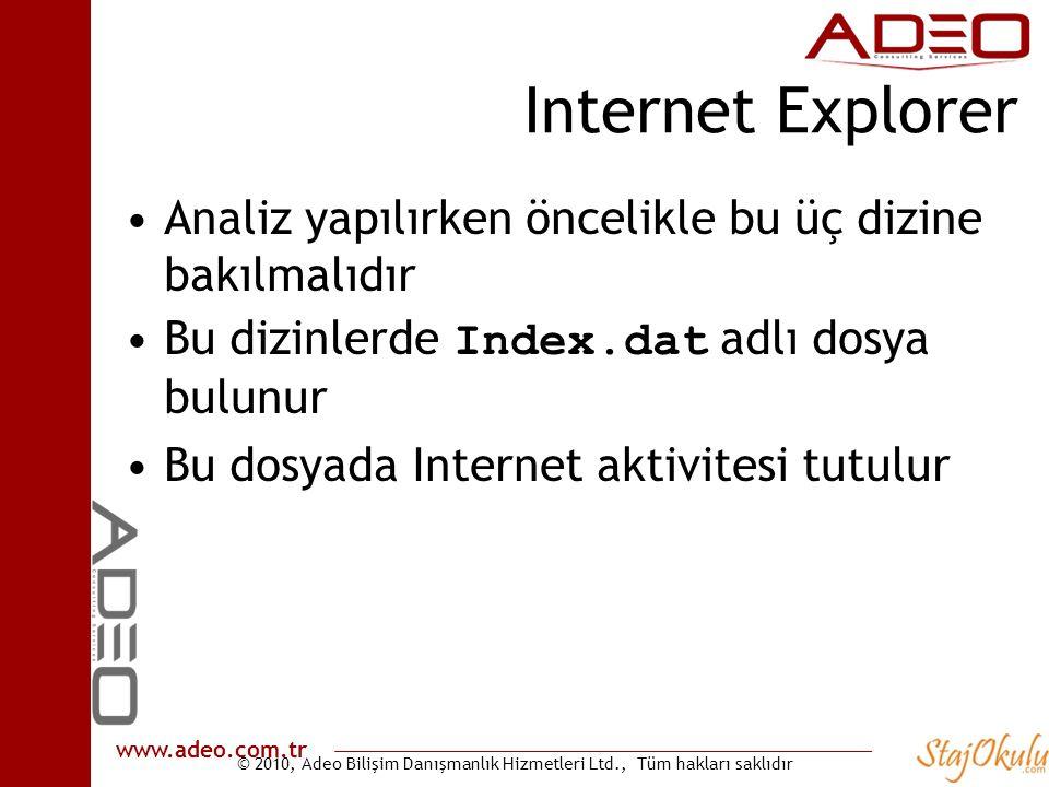 © 2010, Adeo Bilişim Danışmanlık Hizmetleri Ltd., Tüm hakları saklıdır www.adeo.com.tr Internet Explorer •Analiz yapılırken öncelikle bu üç dizine bakılmalıdır •Bu dizinlerde Index.dat adlı dosya bulunur •Bu dosyada Internet aktivitesi tutulur