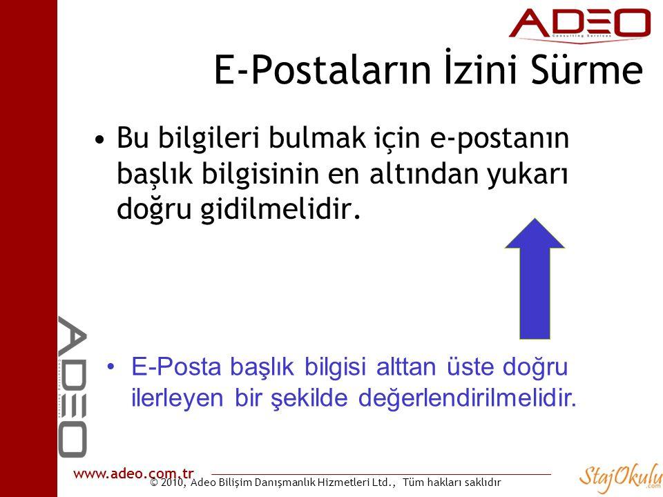 © 2010, Adeo Bilişim Danışmanlık Hizmetleri Ltd., Tüm hakları saklıdır www.adeo.com.tr E-Postaların İzini Sürme •Bu bilgileri bulmak için e-postanın b