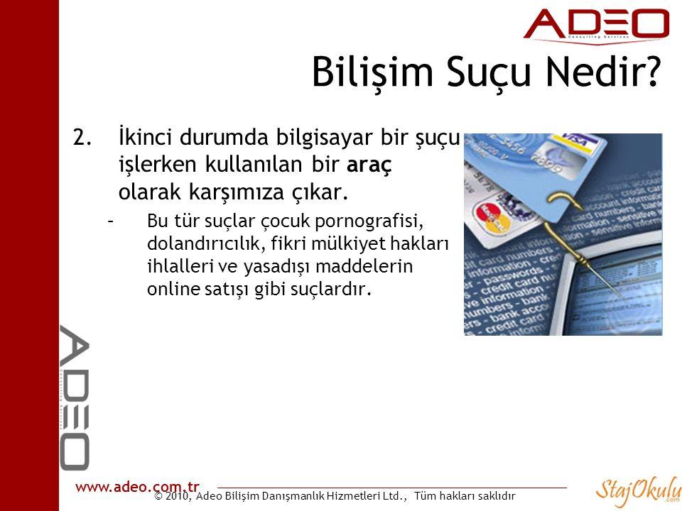 © 2010, Adeo Bilişim Danışmanlık Hizmetleri Ltd., Tüm hakları saklıdır www.adeo.com.tr Bilişim Suçu Nedir? 2.İkinci durumda bilgisayar bir şuçu işlerk