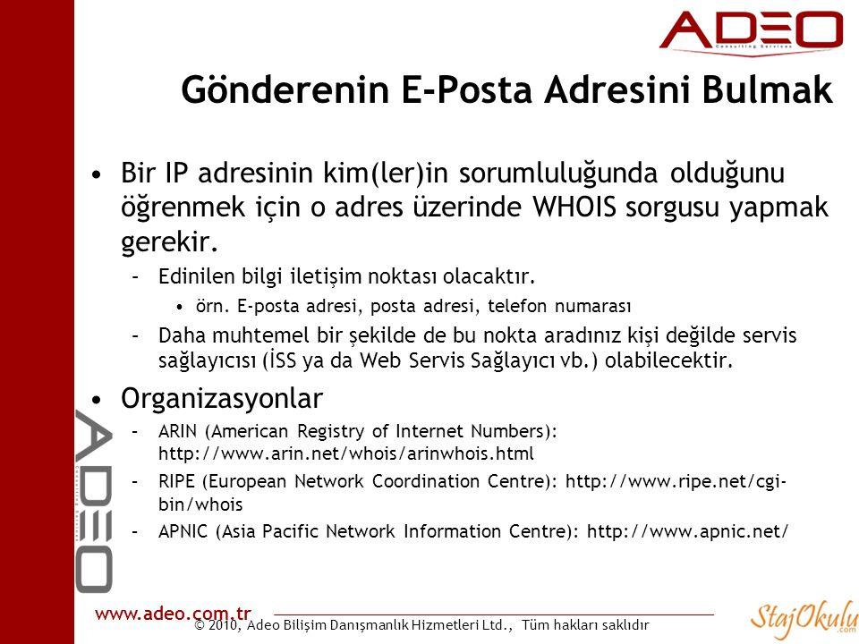 © 2010, Adeo Bilişim Danışmanlık Hizmetleri Ltd., Tüm hakları saklıdır www.adeo.com.tr Gönderenin E-Posta Adresini Bulmak •Bir IP adresinin kim(ler)in sorumluluğunda olduğunu öğrenmek için o adres üzerinde WHOIS sorgusu yapmak gerekir.