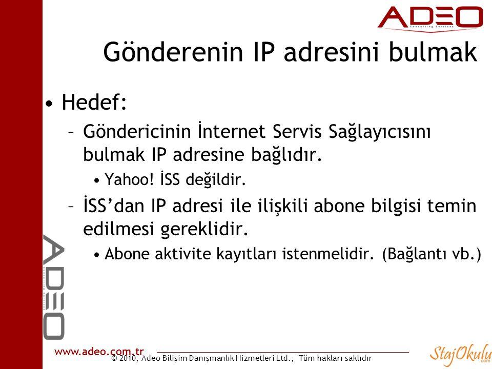 © 2010, Adeo Bilişim Danışmanlık Hizmetleri Ltd., Tüm hakları saklıdır www.adeo.com.tr Gönderenin IP adresini bulmak •Hedef: –Göndericinin İnternet Servis Sağlayıcısını bulmak IP adresine bağlıdır.