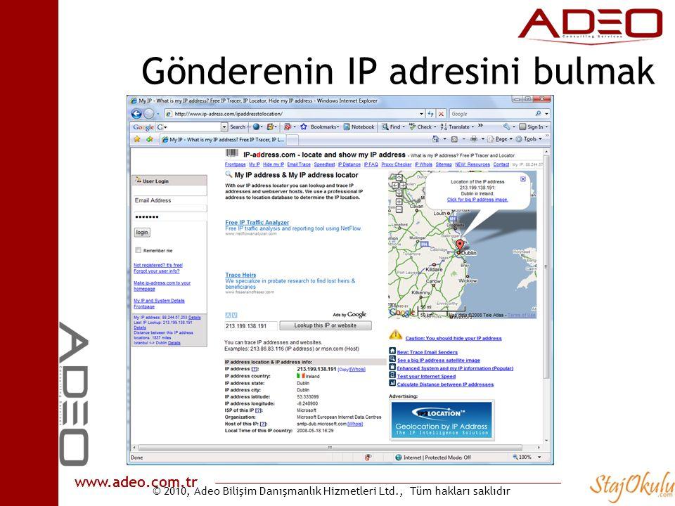 © 2010, Adeo Bilişim Danışmanlık Hizmetleri Ltd., Tüm hakları saklıdır www.adeo.com.tr Gönderenin IP adresini bulmak