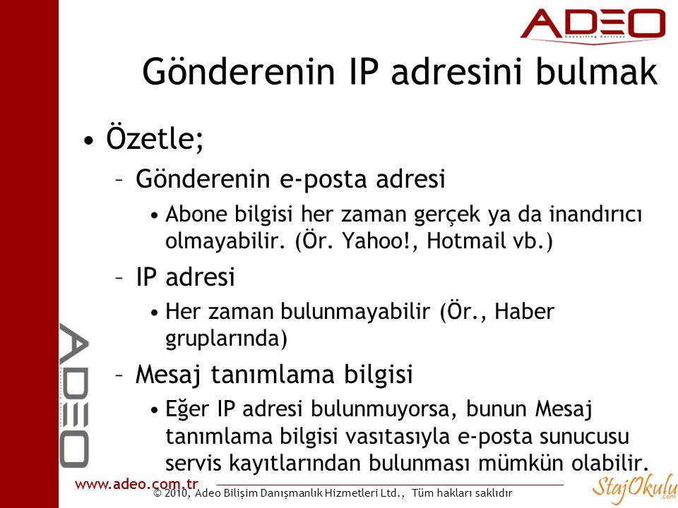 © 2010, Adeo Bilişim Danışmanlık Hizmetleri Ltd., Tüm hakları saklıdır www.adeo.com.tr Gönderenin IP adresini bulmak •Özetle; –Gönderenin e-posta adre