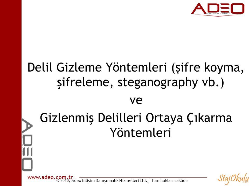 © 2010, Adeo Bilişim Danışmanlık Hizmetleri Ltd., Tüm hakları saklıdır www.adeo.com.tr Delil Gizleme Yöntemleri (şifre koyma, şifreleme, steganography