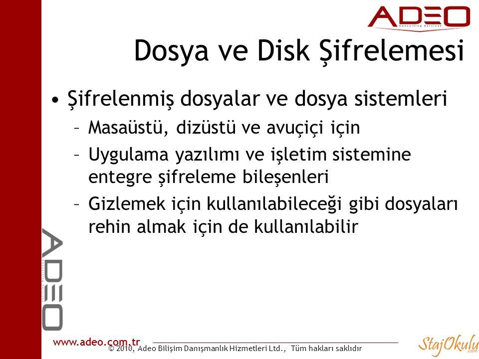 © 2010, Adeo Bilişim Danışmanlık Hizmetleri Ltd., Tüm hakları saklıdır www.adeo.com.tr Dosya ve Disk Şifrelemesi •Şifrelenmiş dosyalar ve dosya sistem
