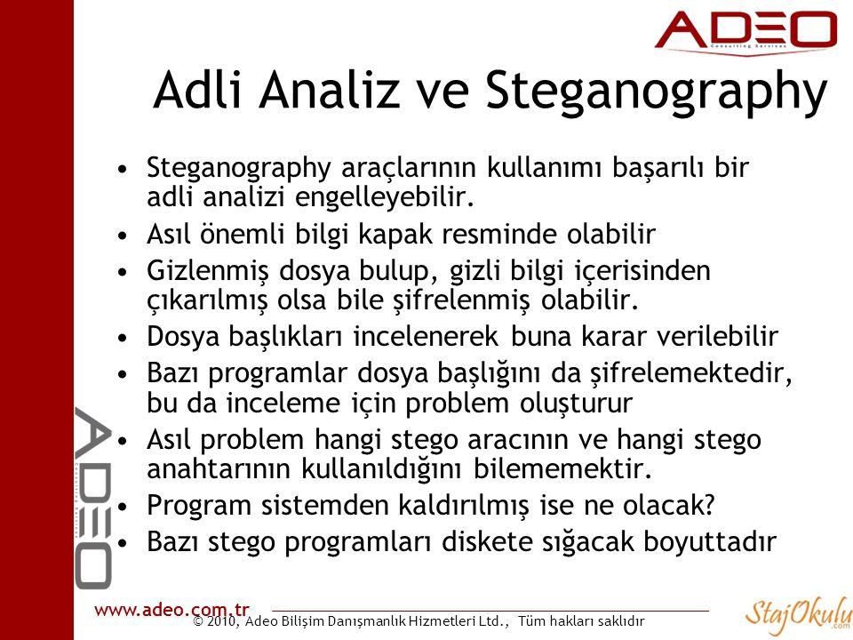 © 2010, Adeo Bilişim Danışmanlık Hizmetleri Ltd., Tüm hakları saklıdır www.adeo.com.tr Adli Analiz ve Steganography •Steganography araçlarının kullanımı başarılı bir adli analizi engelleyebilir.