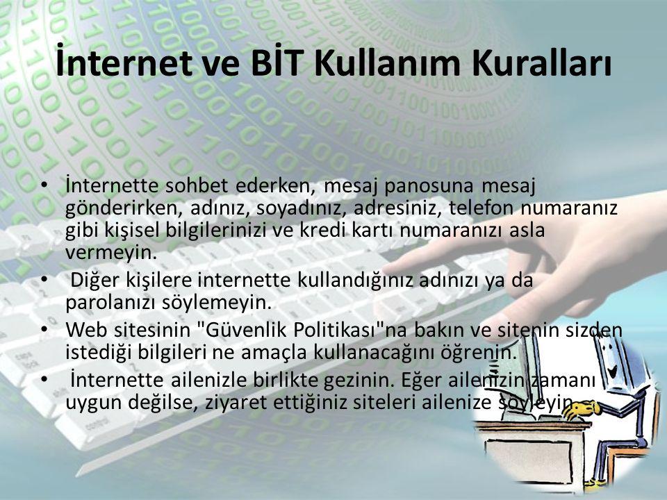 İnternet ve BİT Kullanım Kuralları • Ziyaret ettiğiniz sitenin Güvenlik Politikası nı ailenize söyleyin.