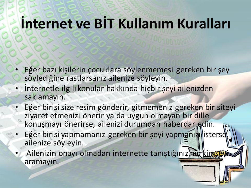 İnternet ve BİT Kullanım Kuralları • Aileniz yanınızda olmadan ve onaylamadan internette tanıştığınız kimseyle buluşmayın.