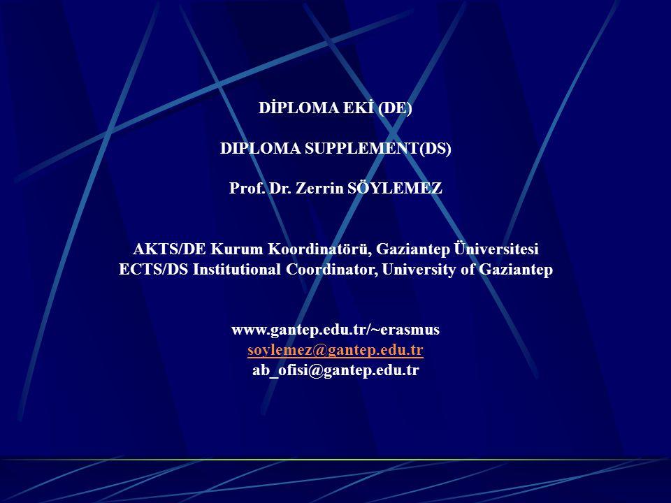 DİPLOMA EKİ (DE) DIPLOMA SUPPLEMENT(DS) Prof. Dr. Zerrin SÖYLEMEZ AKTS/DE Kurum Koordinatörü, Gaziantep Üniversitesi ECTS/DS Institutional Coordinator