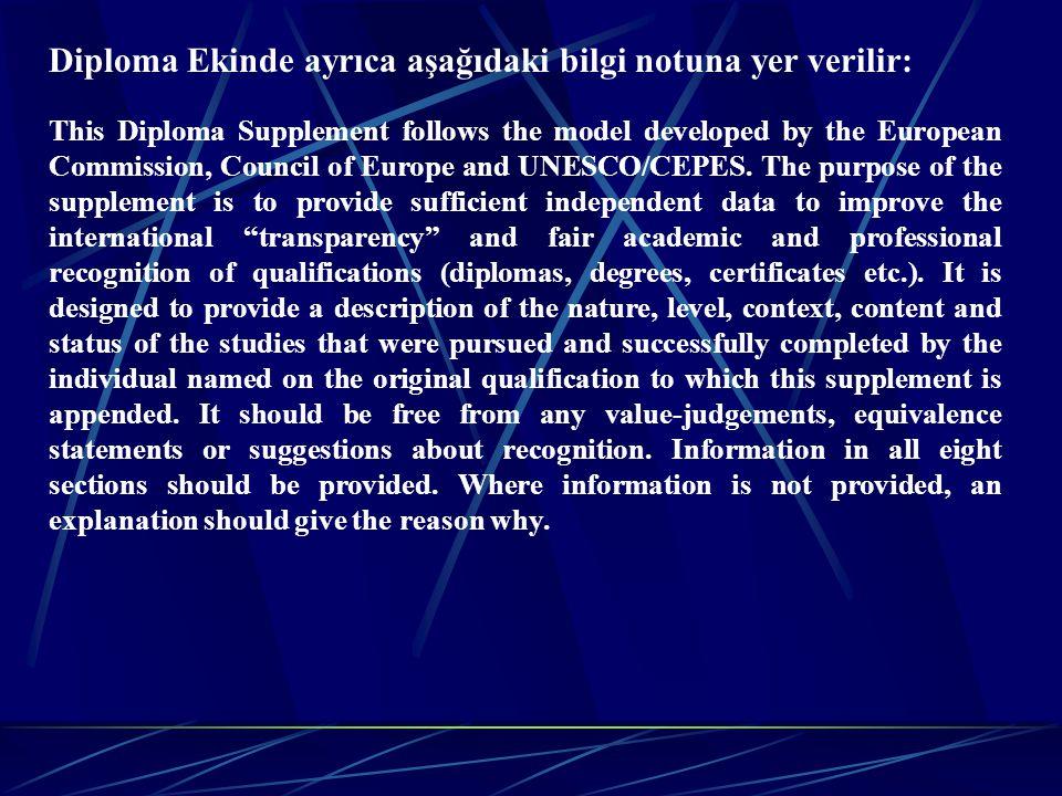 Diploma Ekinde ayrıca aşağıdaki bilgi notuna yer verilir: This Diploma Supplement follows the model developed by the European Commission, Council of E