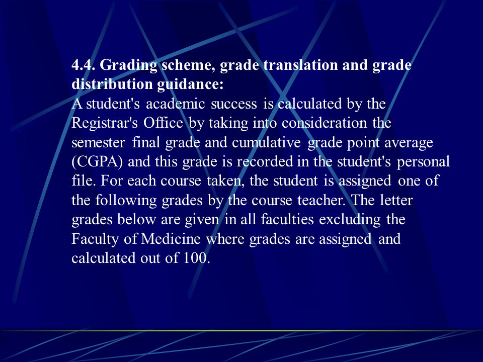 4.4. Grading scheme, grade translation and grade distribution guidance: A student's academic success is calculated by the Registrar's Office by taking
