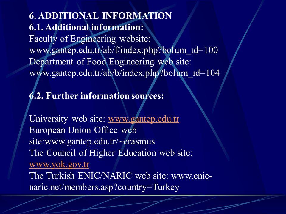 6. ADDITIONAL INFORMATION 6.1. Additional information: Faculty of Engineering website: www.gantep.edu.tr/ab/f/index.php?bolum_ıd=100 Department of Foo