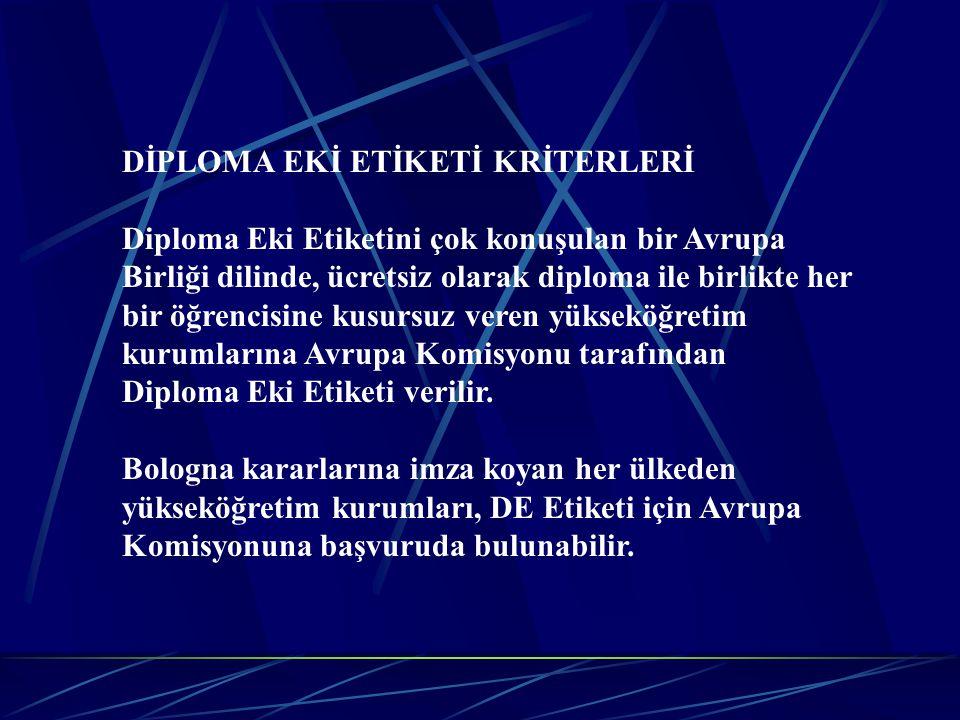 DİPLOMA EKİ ETİKETİ KRİTERLERİ Diploma Eki Etiketini çok konuşulan bir Avrupa Birliği dilinde, ücretsiz olarak diploma ile birlikte her bir öğrencisin
