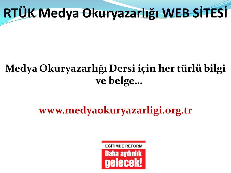 RTÜK Medya Okuryazarlığı WEB SİTESİ Medya Okuryazarlığı Dersi için her türlü bilgi ve belge… www.medyaokuryazarligi.org.tr