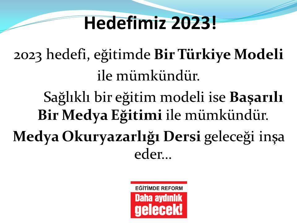 Hedefimiz 2023! 2023 hedefi, eğitimde Bir Türkiye Modeli ile mümkündür. Sağlıklı bir eğitim modeli ise Başarılı Bir Medya Eğitimi ile mümkündür. Medya
